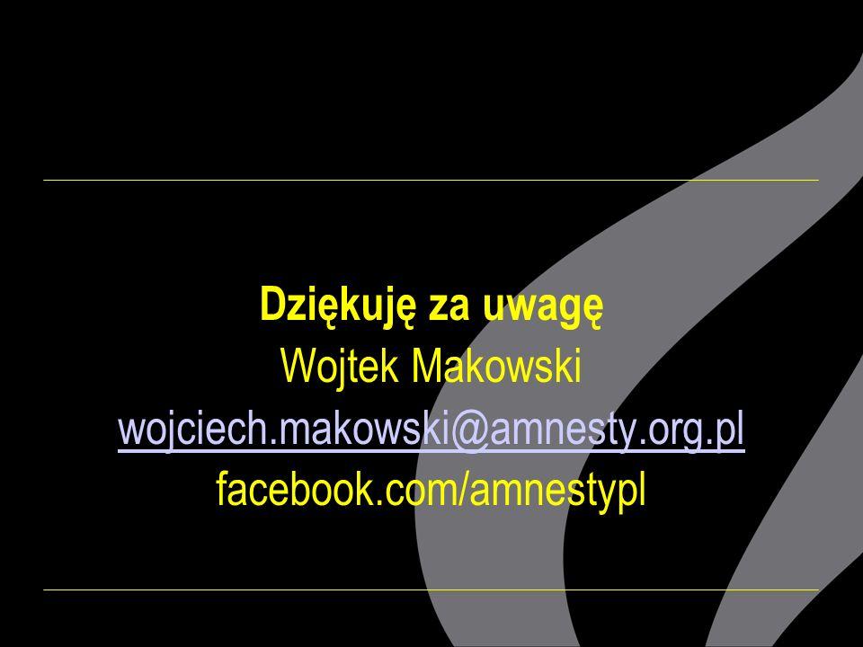 Dziękuję za uwagę Wojtek Makowski wojciech.makowski@amnesty.org.pl facebook.com/amnestypl