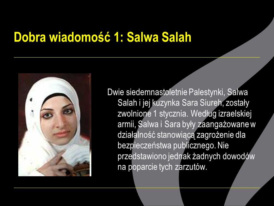 Dobra wiadomość 1: Salwa Salah Dwie siedemnastoletnie Palestynki, Salwa Salah i jej kuzynka Sara Siureh, zostały zwolnione 1 stycznia.