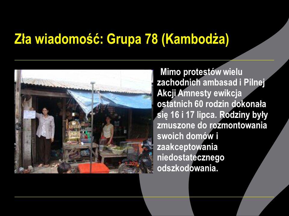 Zła wiadomość: Grupa 78 (Kambodża) Mimo protestów wielu zachodnich ambasad i Pilnej Akcji Amnesty ewikcja ostatnich 60 rodzin dokonała się 16 i 17 lipca.