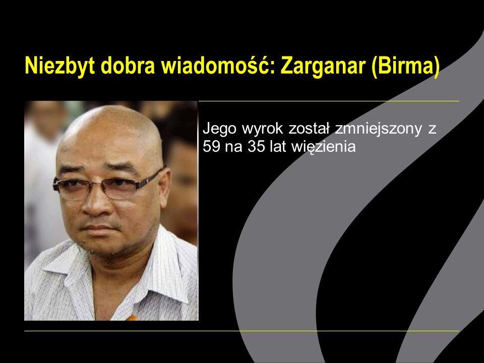 Niezbyt dobra wiadomość: Zarganar (Birma) Jego wyrok został zmniejszony z 59 na 35 lat więzienia