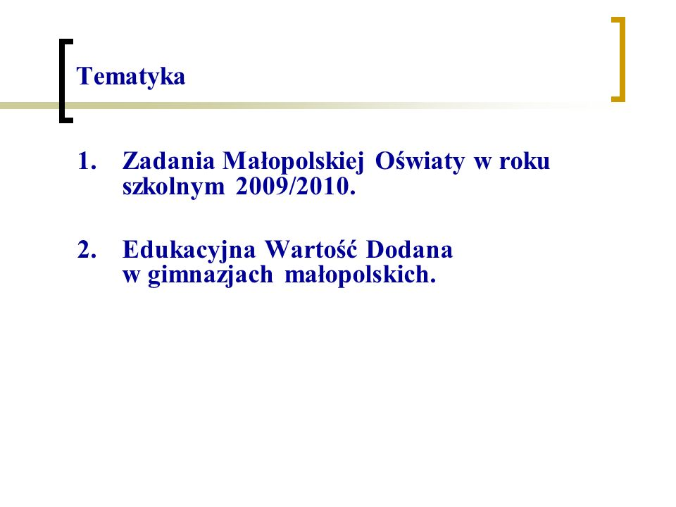 Tematyka 1.Zadania Małopolskiej Oświaty w roku szkolnym 2009/2010. 2.Edukacyjna Wartość Dodana w gimnazjach małopolskich.