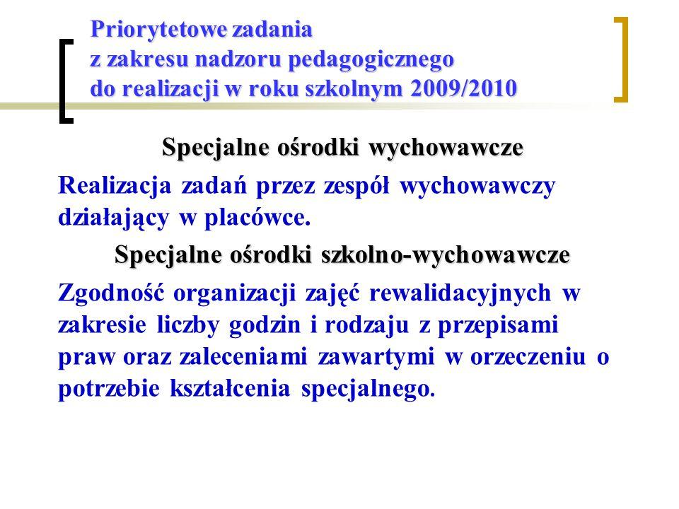 Priorytetowe zadania z zakresu nadzoru pedagogicznego do realizacji w roku szkolnym 2009/2010 Specjalne ośrodki wychowawcze Realizacja zadań przez zespół wychowawczy działający w placówce.