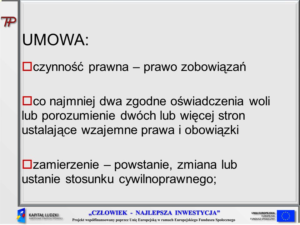 UMOWA: czynność prawna – prawo zobowiązań co najmniej dwa zgodne oświadczenia woli lub porozumienie dwóch lub więcej stron ustalające wzajemne prawa i
