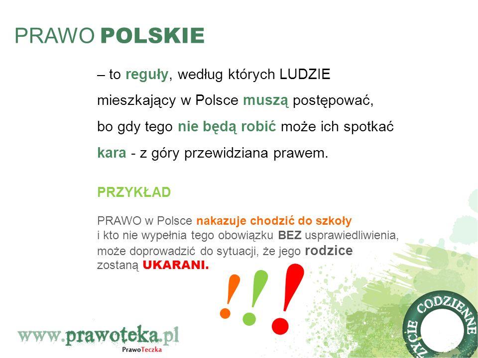 PRAWO POLSKIE – to reguły, według których LUDZIE mieszkający w Polsce muszą postępować, bo gdy tego nie będą robić może ich spotkać kara - z góry prze