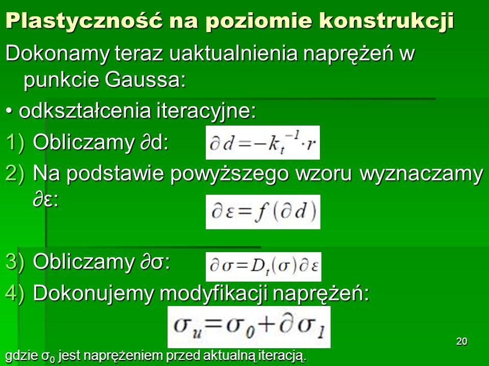 Plastyczność na poziomie konstrukcji Dokonamy teraz uaktualnienia naprężeń w punkcie Gaussa: odkształcenia iteracyjne: odkształcenia iteracyjne: 1)Obl