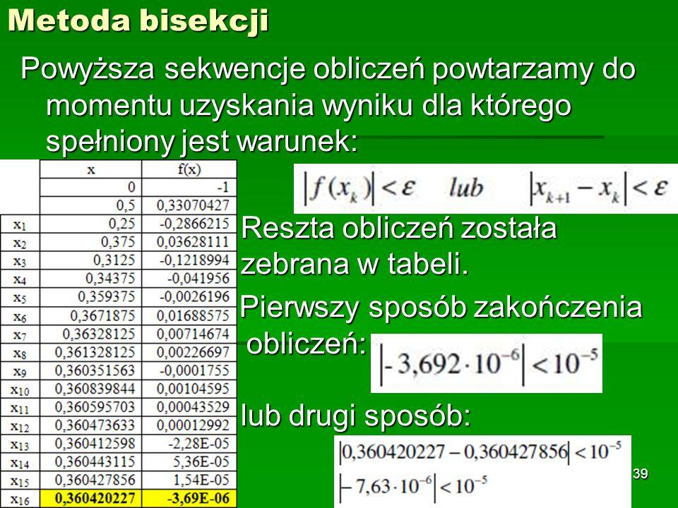 Metoda bisekcji Powyższa sekwencje obliczeń powtarzamy do momentu uzyskania wyniku dla którego spełniony jest warunek: Reszta obliczeń została zebrana