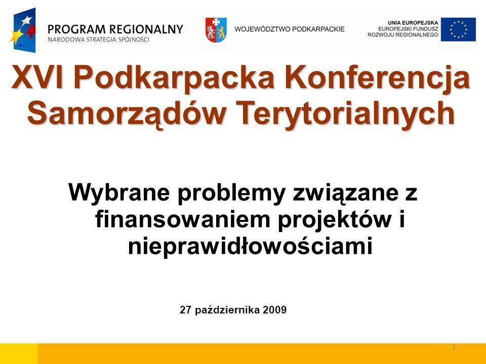 1 XVI Podkarpacka Konferencja Samorządów Terytorialnych Wybrane problemy związane z finansowaniem projektów i nieprawidłowościami 27 października 2009