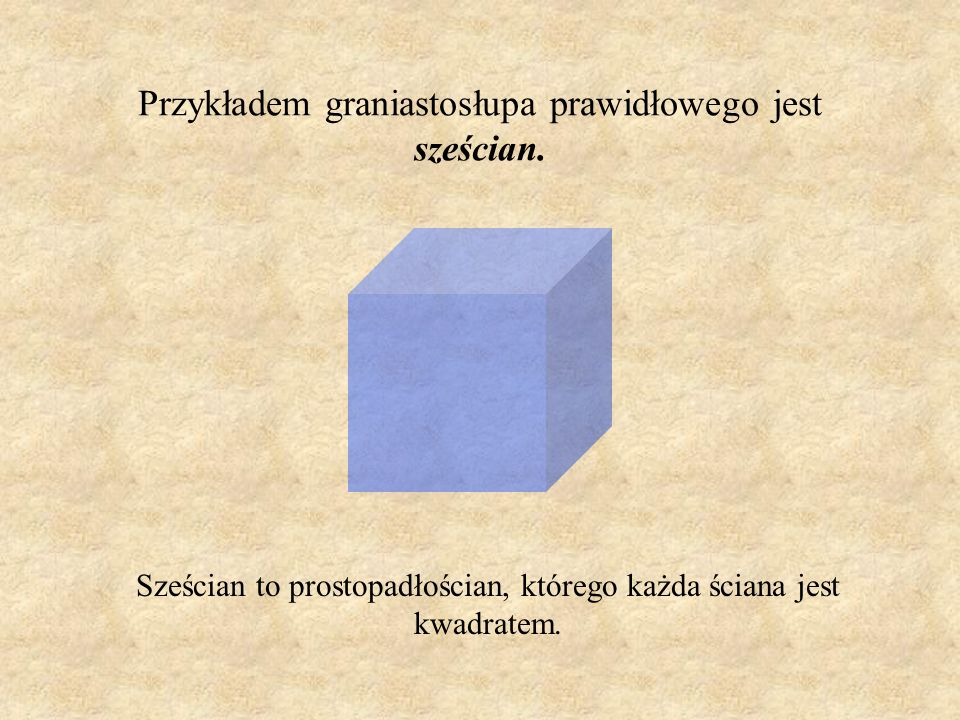 Graniastosłup prawidłowy To graniastosłup prosty, który w podstawie ma dowolny wielokąt foremny.