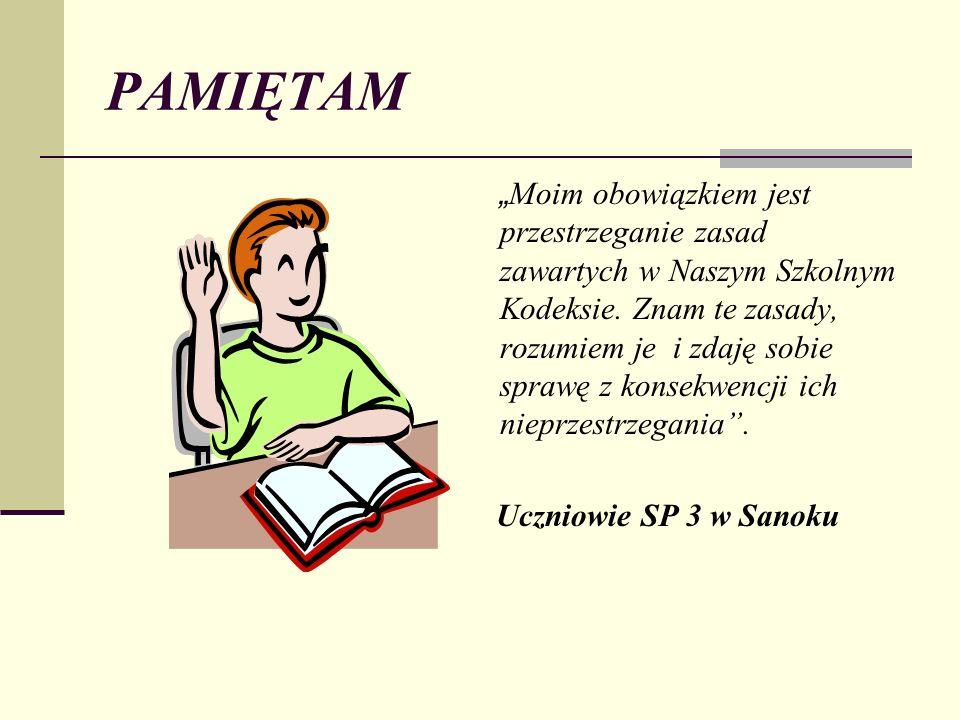 PAMIĘTAM Moim obowiązkiem jest przestrzeganie zasad zawartych w Naszym Szkolnym Kodeksie. Znam te zasady, rozumiem je i zdaję sobie sprawę z konsekwen