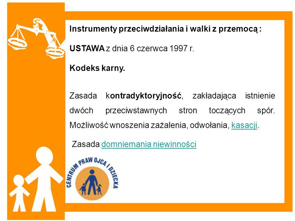 Instrumenty przeciwdziałania i walki z przemocą : USTAWA z dnia 6 czerwca 1997 r. Kodeks karny. Zasada kontradyktoryjność, zakładająca istnienie dwóch