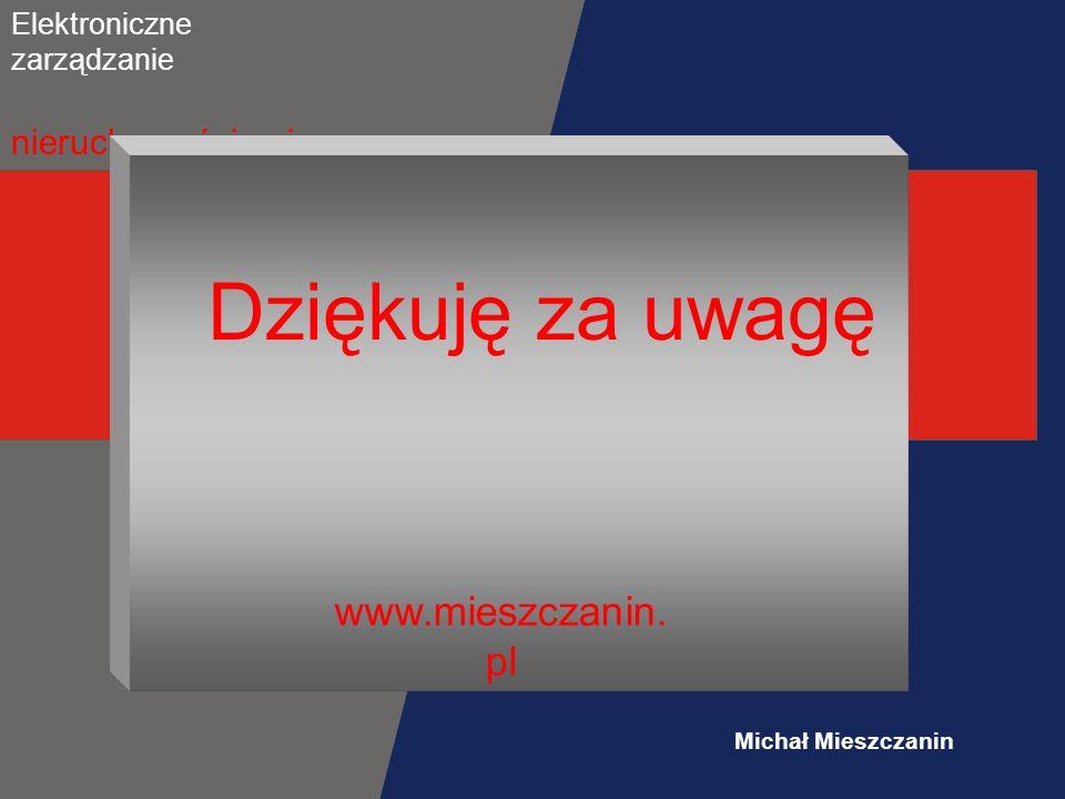 Elektroniczne zarządzanie nieruchomościami Michał Mieszczanin Dziękuję za uwagę www.mieszczanin. pl