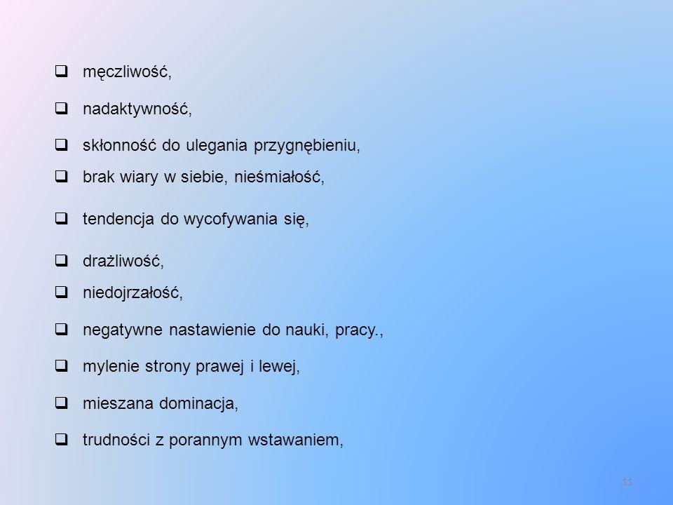 11 męczliwość, nadaktywność, skłonność do ulegania przygnębieniu, brak wiary w siebie, nieśmiałość, tendencja do wycofywania się, drażliwość, niedojrz
