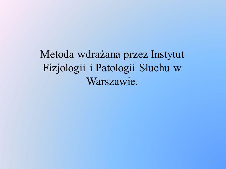 18 Metoda wdrażana przez Instytut Fizjologii i Patologii Słuchu w Warszawie.