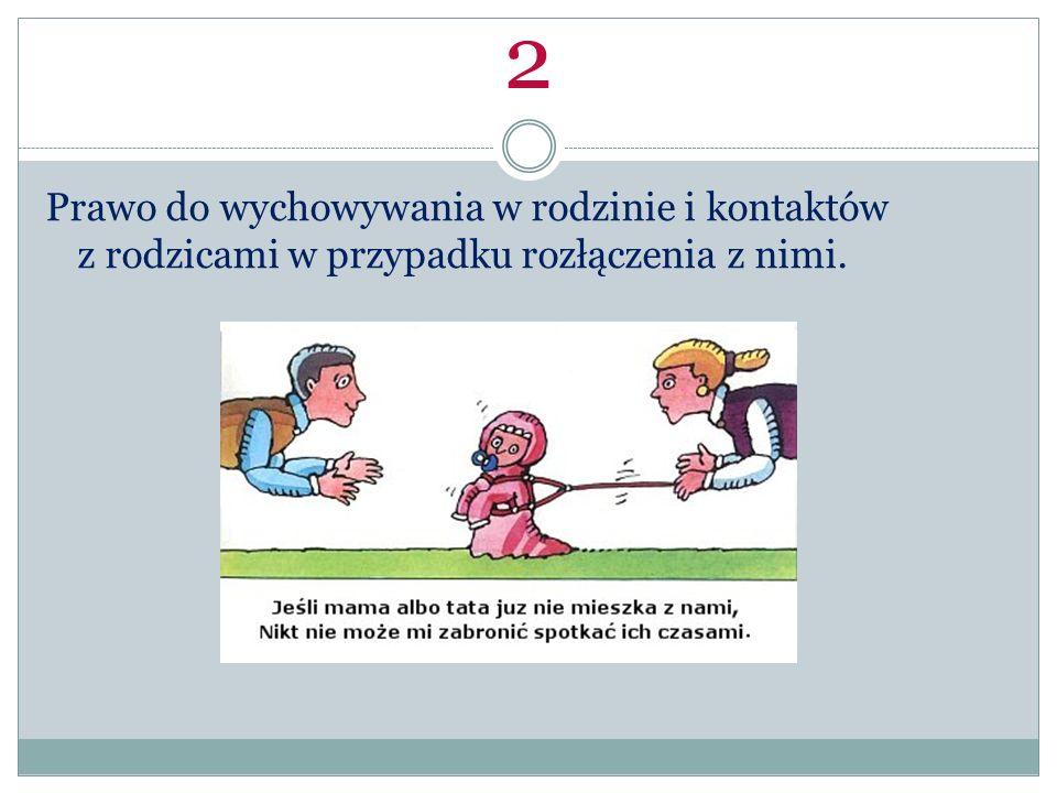 2 Prawo do wychowywania w rodzinie i kontaktów z rodzicami w przypadku rozłączenia z nimi.