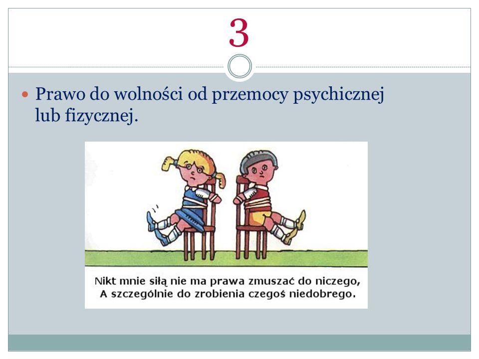 3 Prawo do wolności od przemocy psychicznej lub fizycznej.