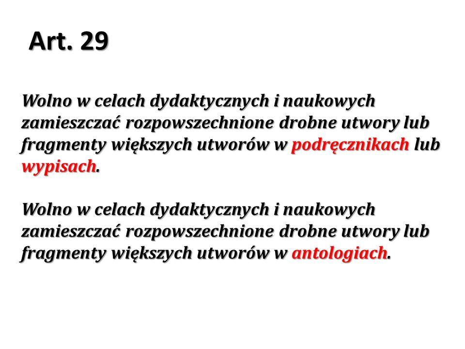 Art. 29 Wolno w celach dydaktycznych i naukowych zamieszczać rozpowszechnione drobne utwory lub fragmenty większych utworów w podręcznikach lub wypisa