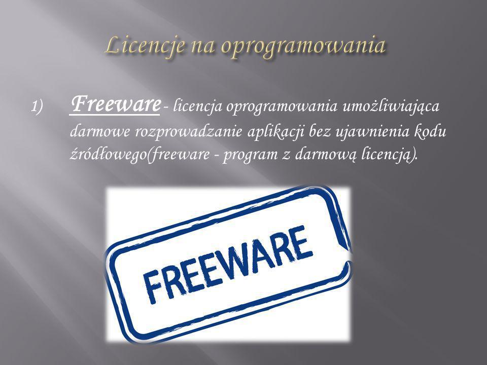 1) Freeware - licencja oprogramowania umożliwiająca darmowe rozprowadzanie aplikacji bez ujawnienia kodu źródłowego(freeware - program z darmową licen