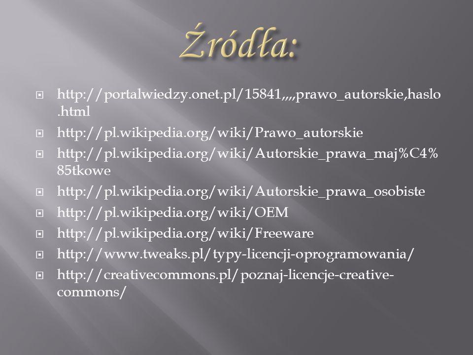 http://portalwiedzy.onet.pl/15841,,,,prawo_autorskie,haslo.html http://pl.wikipedia.org/wiki/Prawo_autorskie http://pl.wikipedia.org/wiki/Autorskie_pr