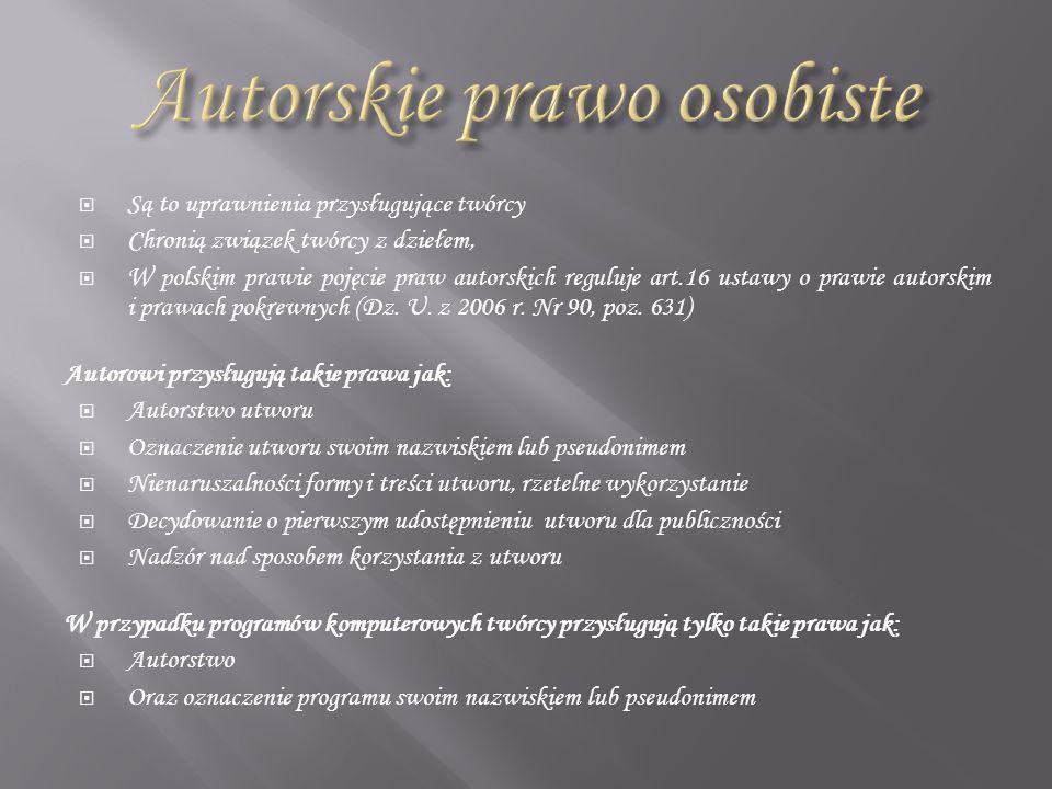 Są to uprawnienia przysługujące twórcy Chronią związek twórcy z dziełem, W polskim prawie pojęcie praw autorskich reguluje art.16 ustawy o prawie auto