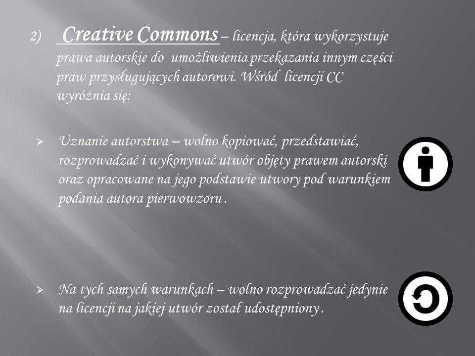 2) Creative Commons – licencja, która wykorzystuje prawa autorskie do umożliwienia przekazania innym części praw przysługujących autorowi. Wśród licen