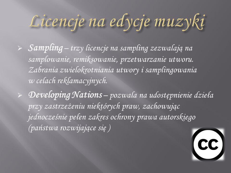Sampling – trzy licencje na sampling zezwalają na samplowanie, remiksowanie, przetwarzanie utworu. Zabrania zwielokrotniania utwory i samplingowania w