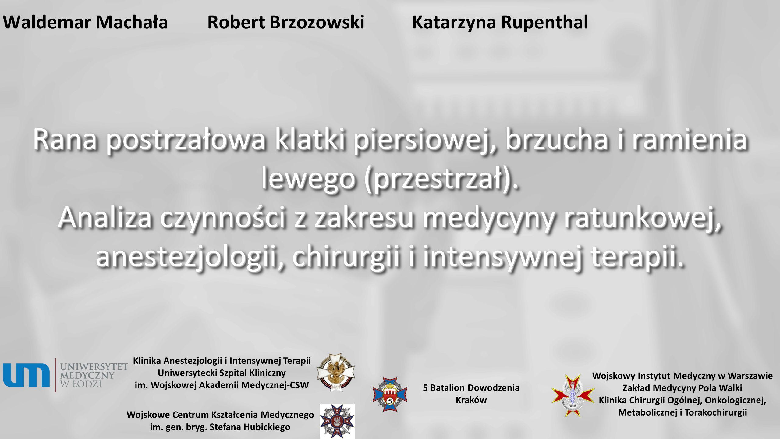 Waldemar MachałaRobert BrzozowskiKatarzyna Rupenthal Rana postrzałowa klatki piersiowej, brzucha i ramienia lewego (przestrzał). Analiza czynności z z