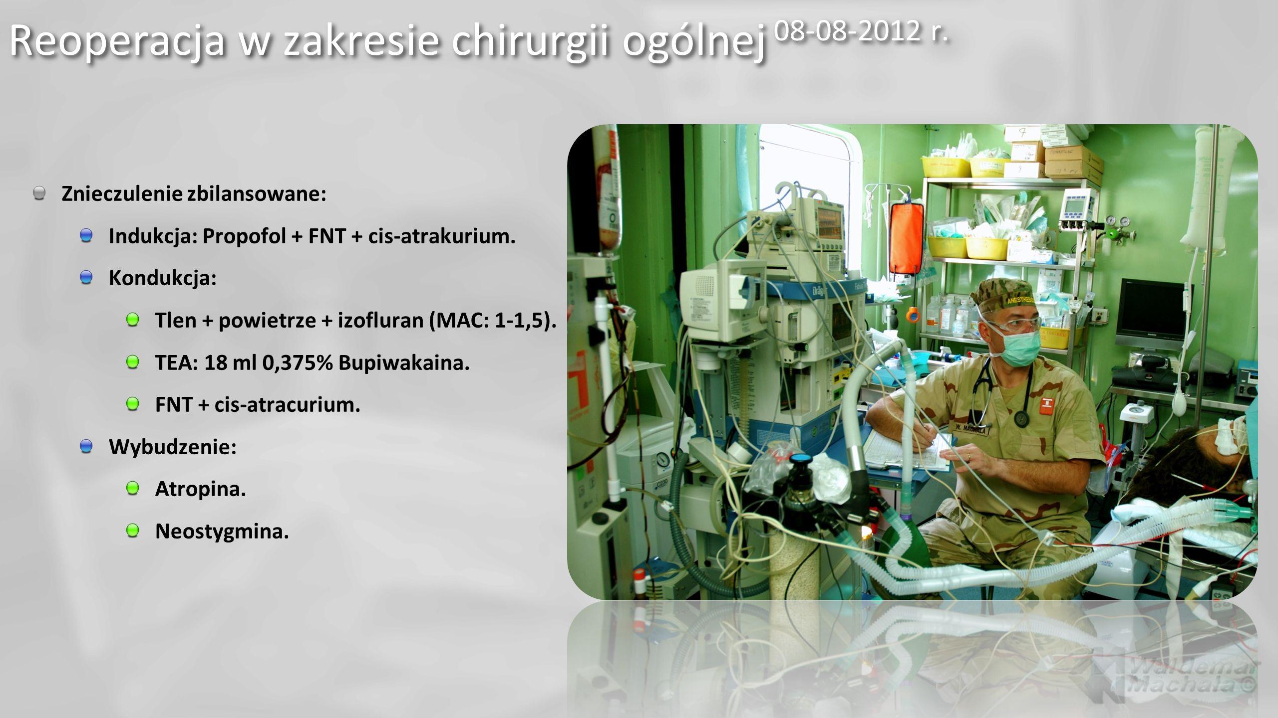 Znieczulenie zbilansowane: Indukcja: Propofol + FNT + cis-atrakurium. Kondukcja: Tlen + powietrze + izofluran (MAC: 1-1,5). TEA: 18 ml 0,375% Bupiwaka