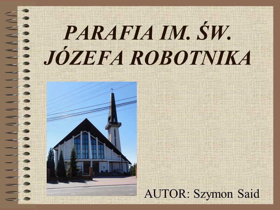 PARAFIA IM. ŚW. JÓZEFA ROBOTNIKA AUTOR: Szymon Said