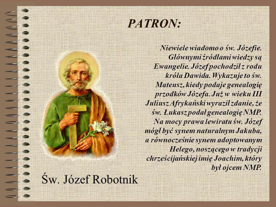 PATRON: Św.Józef Robotnik Niewiele wiadomo o św. Józefie.