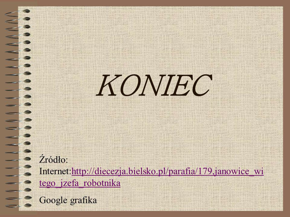KONIEC Źródło: Internet:http://diecezja.bielsko.pl/parafia/179,janowice_wi tego_jzefa_robotnikahttp://diecezja.bielsko.pl/parafia/179,janowice_wi tego_jzefa_robotnika Google grafika