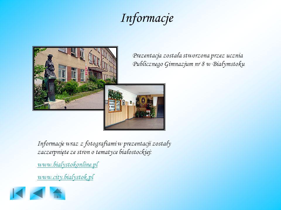 Informacje Prezentacja została stworzona przez ucznia Publicznego Gimnazjum nr 8 w Białymstoku Informacje wraz z fotografiami w prezentacji zostały za