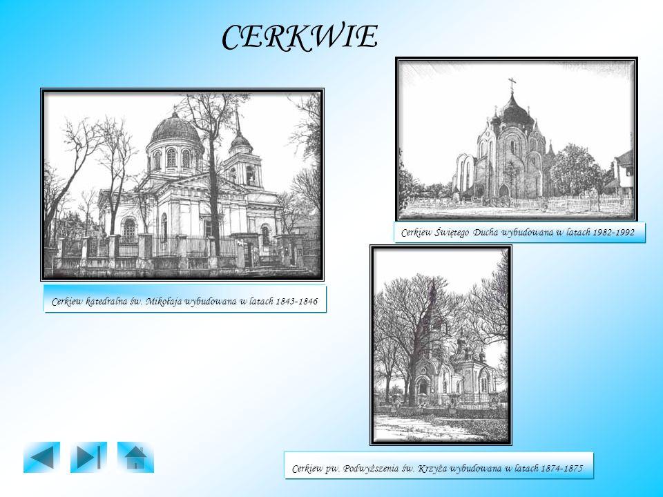 CERKWIE Cerkiew katedralna św. Mikołaja wybudowana w latach 1843-1846 Cerkiew Świętego Ducha wybudowana w latach 1982-1992 Cerkiew pw. Podwyższenia św