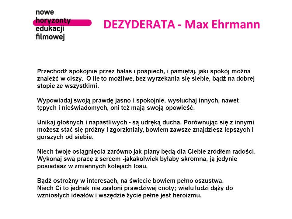DEZYDERATA - Max Ehrmann Przechodź spokojnie przez hałas i pośpiech, i pamiętaj, jaki spokój można znaleźć w ciszy. O ile to możliwe, bez wyrzekania s