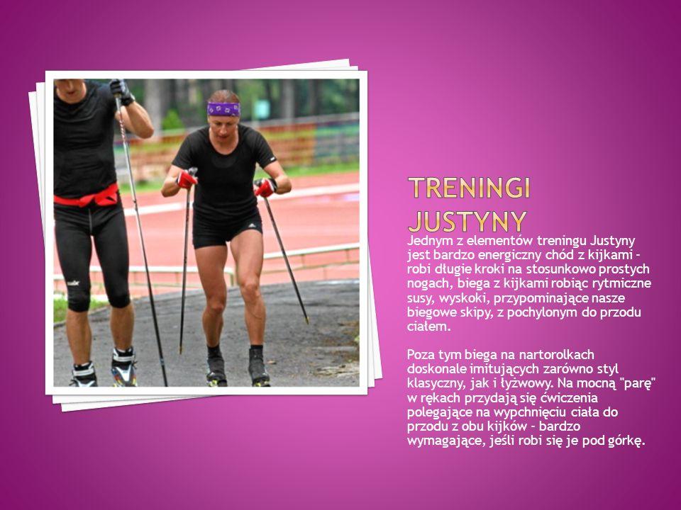 Jednym z elementów treningu Justyny jest bardzo energiczny chód z kijkami - robi długie kroki na stosunkowo prostych nogach, biega z kijkami robiąc ry