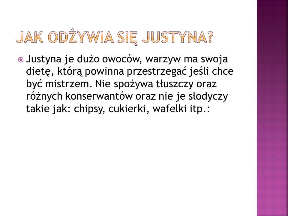 Justyna je dużo owoców, warzyw ma swoja dietę, którą powinna przestrzegać jeśli chce być mistrzem. Nie spożywa tłuszczy oraz różnych konserwantów oraz