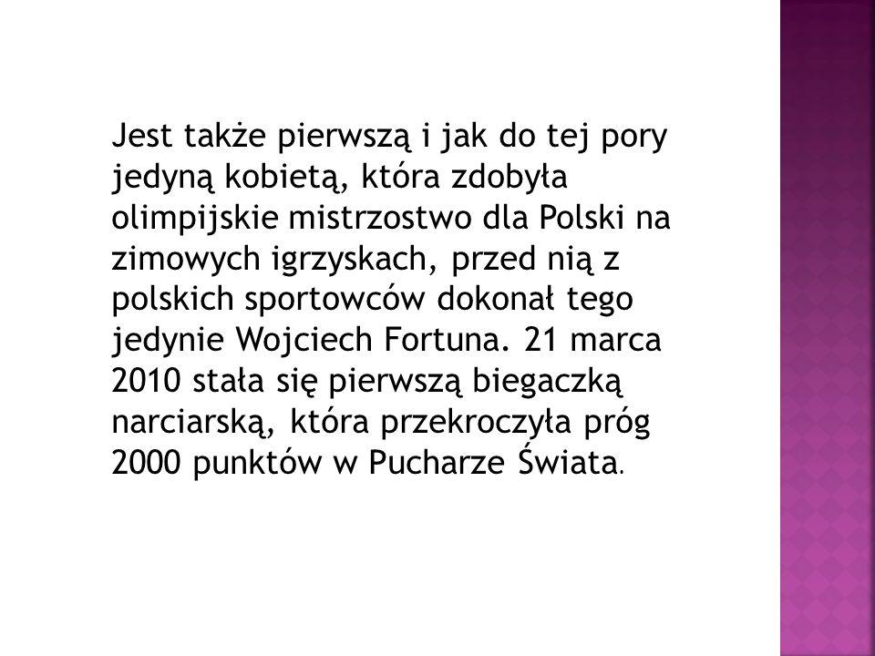 Jest także pierwszą i jak do tej pory jedyną kobietą, która zdobyła olimpijskie mistrzostwo dla Polski na zimowych igrzyskach, przed nią z polskich sp