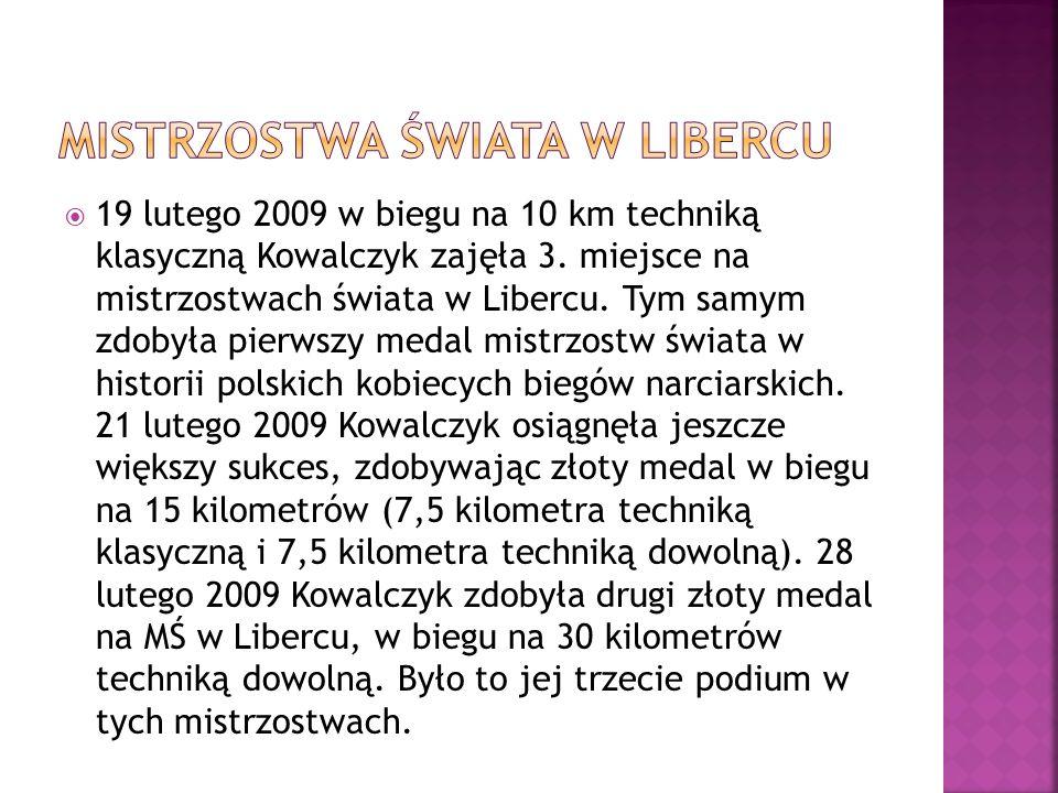 19 lutego 2009 w biegu na 10 km techniką klasyczną Kowalczyk zajęła 3. miejsce na mistrzostwach świata w Libercu. Tym samym zdobyła pierwszy medal mis