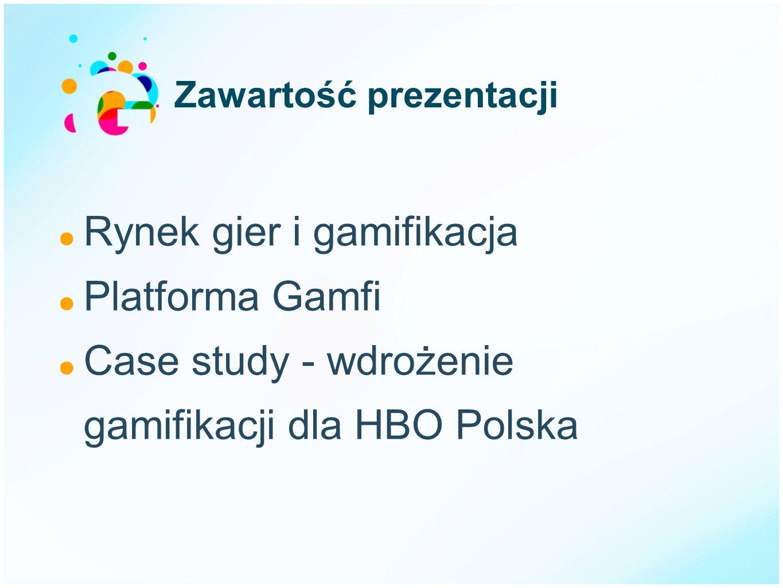Zawartość prezentacji Rynek gier i gamifikacja Platforma Gamfi Case study - wdrożenie gamifikacji dla HBO Polska