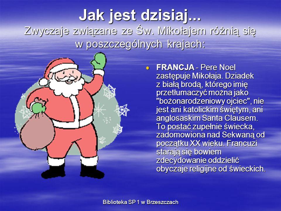 Biblioteka SP 1 w Brzeszczach Jak jest dzisiaj... Zwyczaje związane ze Św. Mikołajem różnią się w poszczególnych krajach: FRANCJA - Pere Noel zastępuj