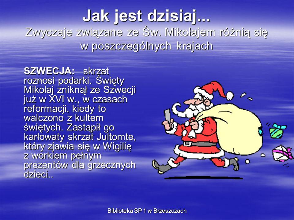 Biblioteka SP 1 w Brzeszczach Jak jest dzisiaj... Zwyczaje związane ze Św. Mikołajem różnią się w poszczególnych krajach SZWECJA: skrzat roznosi podar