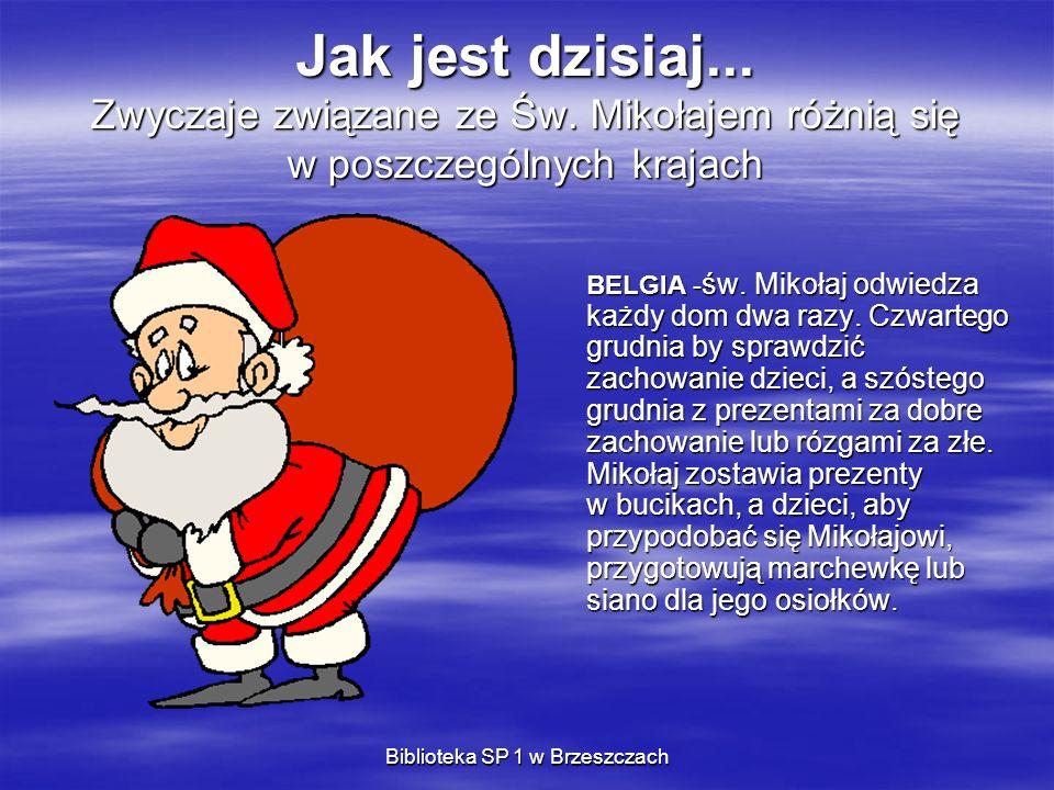Biblioteka SP 1 w Brzeszczach Jak jest dzisiaj... Zwyczaje związane ze Św. Mikołajem różnią się w poszczególnych krajach BELGIA - św. Mikołaj odwiedza
