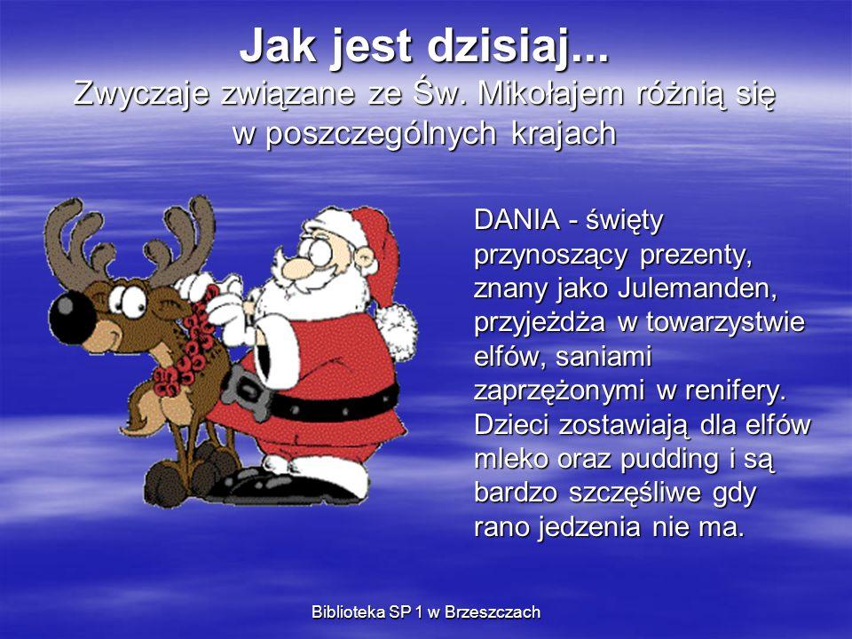 Biblioteka SP 1 w Brzeszczach Jak jest dzisiaj... Zwyczaje związane ze Św. Mikołajem różnią się w poszczególnych krajach DANIA - święty przynoszący pr