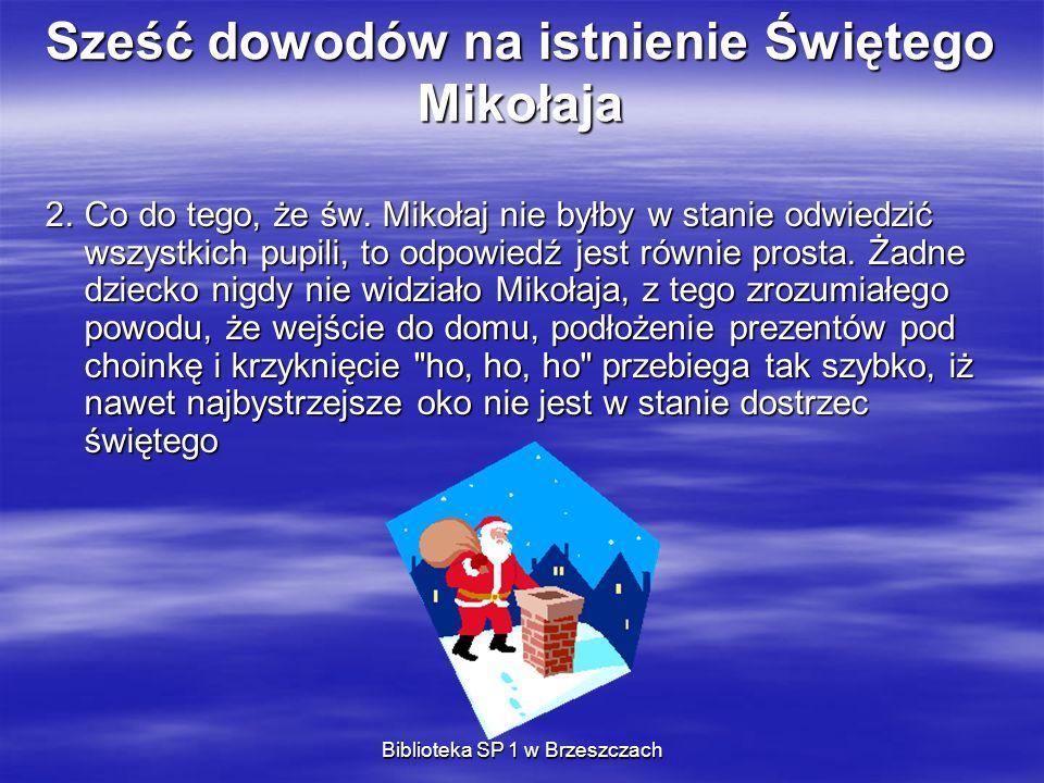 Biblioteka SP 1 w Brzeszczach Sześć dowodów na istnienie Świętego Mikołaja 2.Co do tego, że św. Mikołaj nie byłby w stanie odwiedzić wszystkich pupili