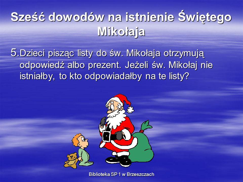 Biblioteka SP 1 w Brzeszczach Sześć dowodów na istnienie Świętego Mikołaja 5. Dzieci pisząc listy do św. Mikołaja otrzymują odpowiedź albo prezent. Je