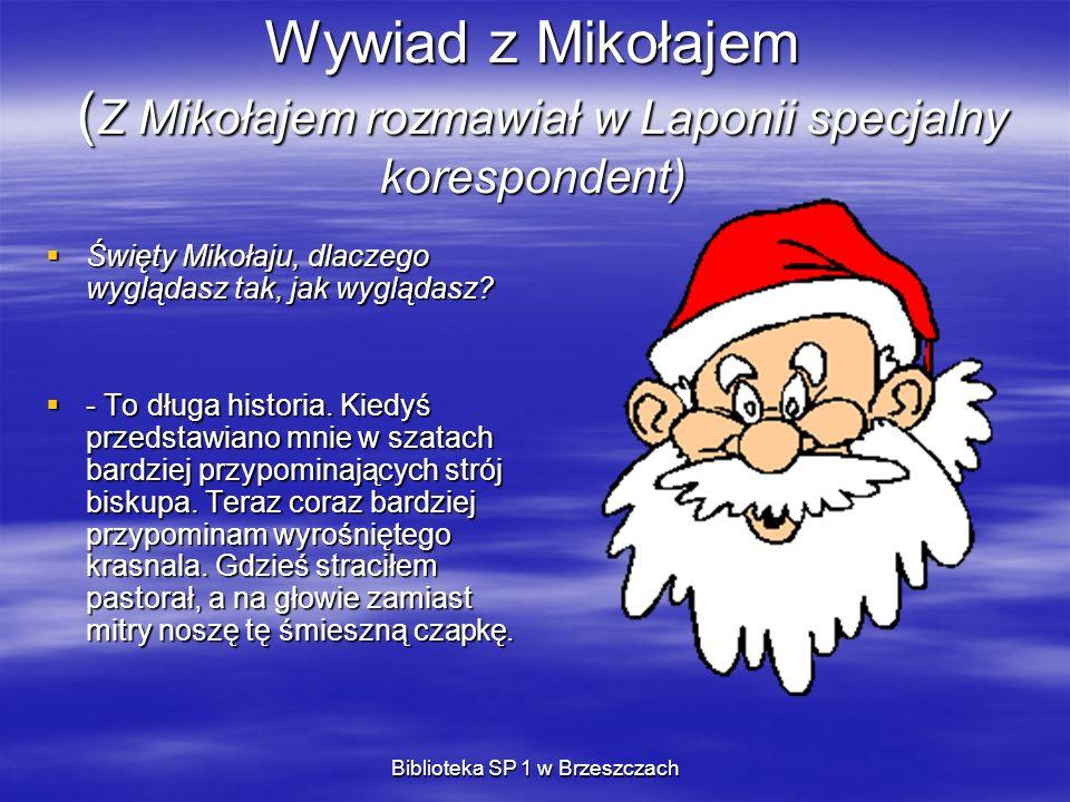 Wywiad z Mikołajem ( Z Mikołajem rozmawiał w Laponii specjalny korespondent) Święty Mikołaju, dlaczego wyglądasz tak, jak wyglądasz? Święty Mikołaju,