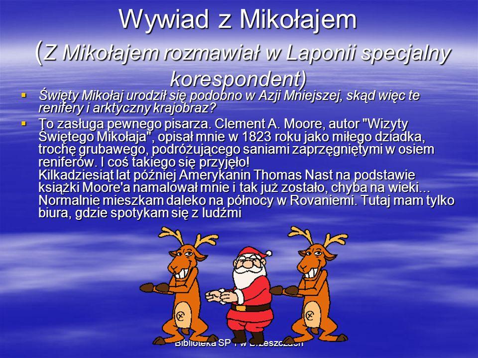 Biblioteka SP 1 w Brzeszczach Wywiad z Mikołajem ( Z Mikołajem rozmawiał w Laponii specjalny korespondent) Święty Mikołaj urodził się podobno w Azji M