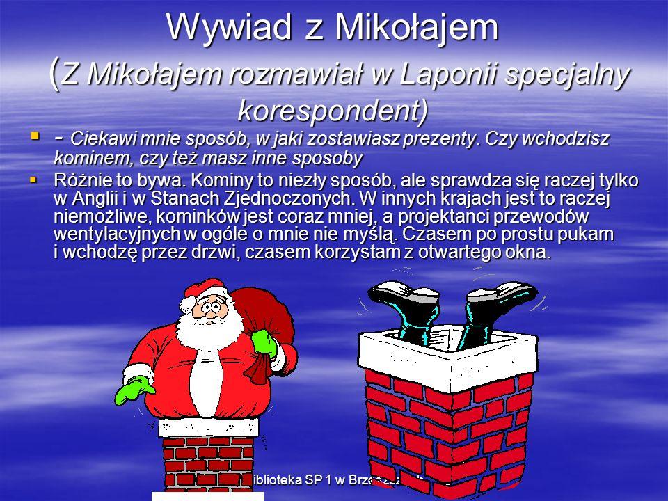 Biblioteka SP 1 w Brzeszczach Wywiad z Mikołajem ( Z Mikołajem rozmawiał w Laponii specjalny korespondent) - Ciekawi mnie sposób, w jaki zostawiasz pr