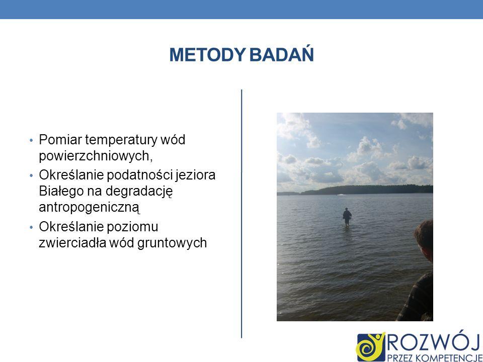 METODY BADAŃ Pomiar temperatury wód powierzchniowych, Określanie podatności jeziora Białego na degradację antropogeniczną Określanie poziomu zwierciad