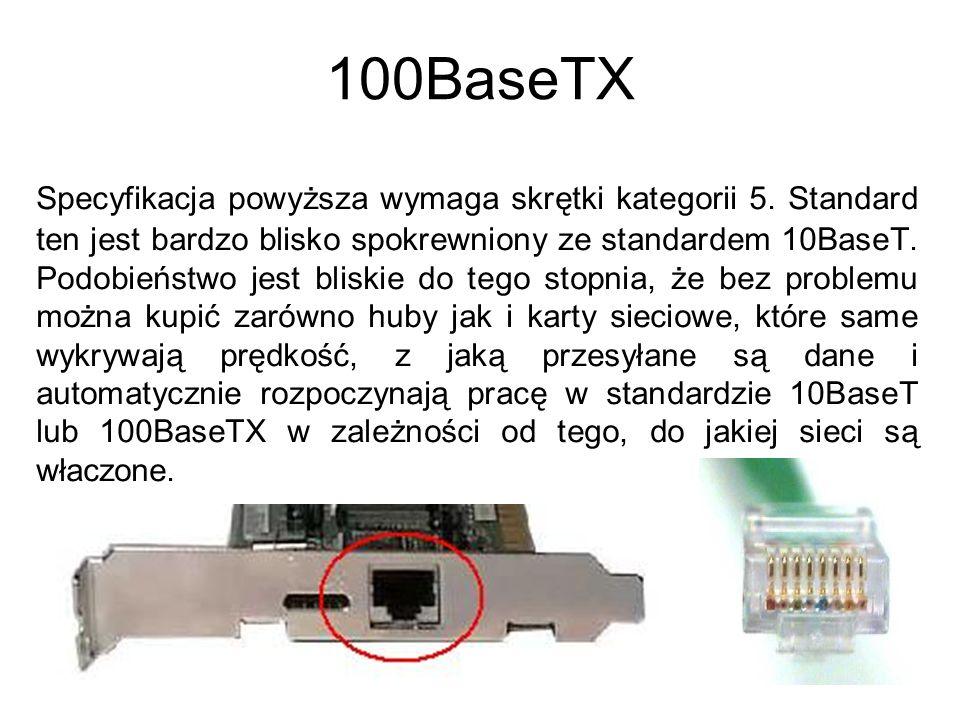 100BaseTX Specyfikacja powyższa wymaga skrętki kategorii 5. Standard ten jest bardzo blisko spokrewniony ze standardem 10BaseT. Podobieństwo jest blis