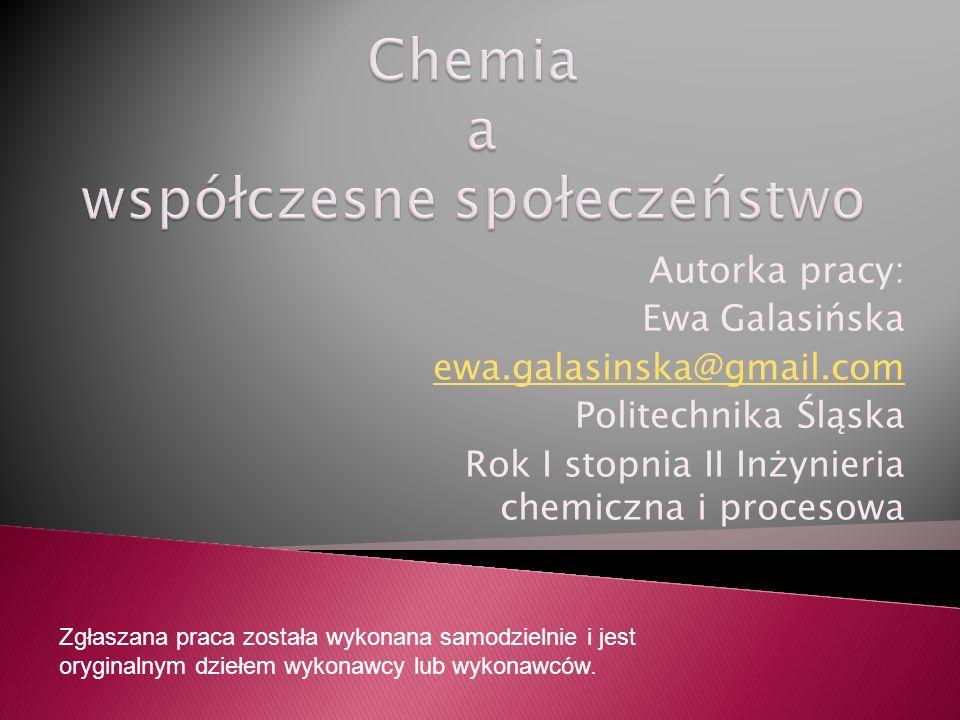 Autorka pracy: Ewa Galasińska ewa.galasinska@gmail.com Politechnika Śląska Rok I stopnia II Inżynieria chemiczna i procesowa Zgłaszana praca została w